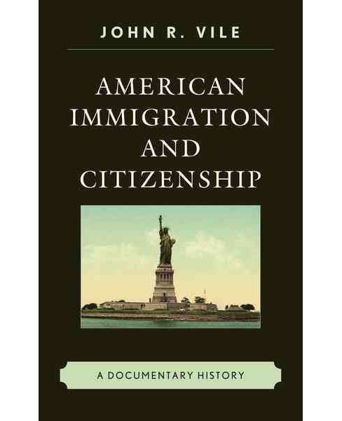 American Immigration and Citizenship : A Documentary History (Hardcover) (John R. Vile) - image 1 of 1
