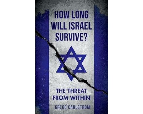 How Long Will Israel Survive? : The Threat from Within -  by Gregg Carlstrom (Hardcover) - image 1 of 1