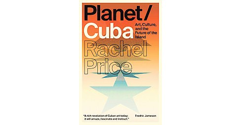 Planet / Cuba : Art, Culture, and the Future of the Island (Paperback) (Rachel Price) - image 1 of 1