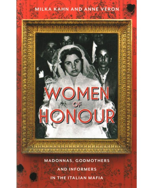 Women of Honor : Madonnas, Godmothers and Informers in the Italian Mafia (Paperback) (Milka Kahn & Anne - image 1 of 1