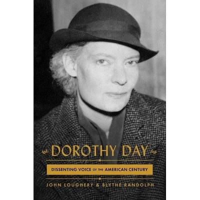 Dorothy Day - by  John Loughery & Blythe Randolph (Hardcover)