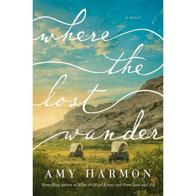 Where the Lost Wander - by  Amy Harmon (Paperback)