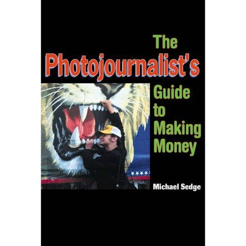 The Photojournalist's Guide to Making Money - by  Michael Sedge (Paperback) - image 1 of 1
