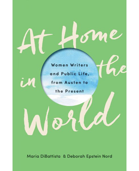 At Home in the World : Women Writers and Public Life, from Austen to the Present (Hardcover) (Maria - image 1 of 1