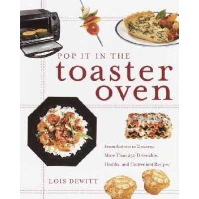 Pop It in the Toaster Oven - by Lois DeWitt (Paperback)