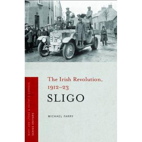 Sligo - (Irish Revolution, 1912-23) by  Michael Farry (Paperback) - image 1 of 1