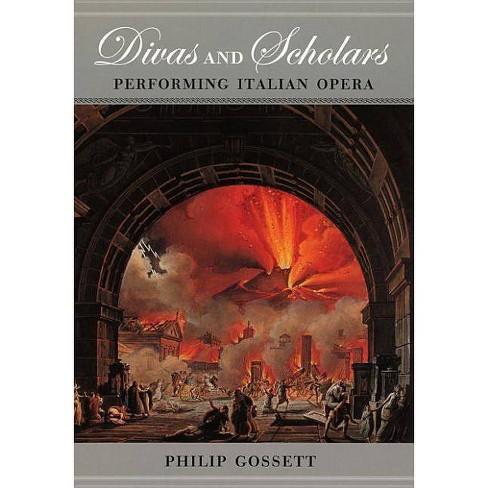 Divas and Scholars - by  Philip Gossett (Paperback) - image 1 of 1