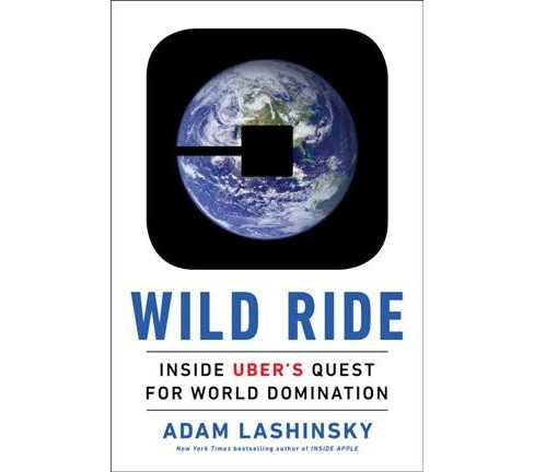 Wild Ride : Inside Uber's Quest for World Domination -  Unabridged by Adam Lashinsky (CD/Spoken Word) - image 1 of 1