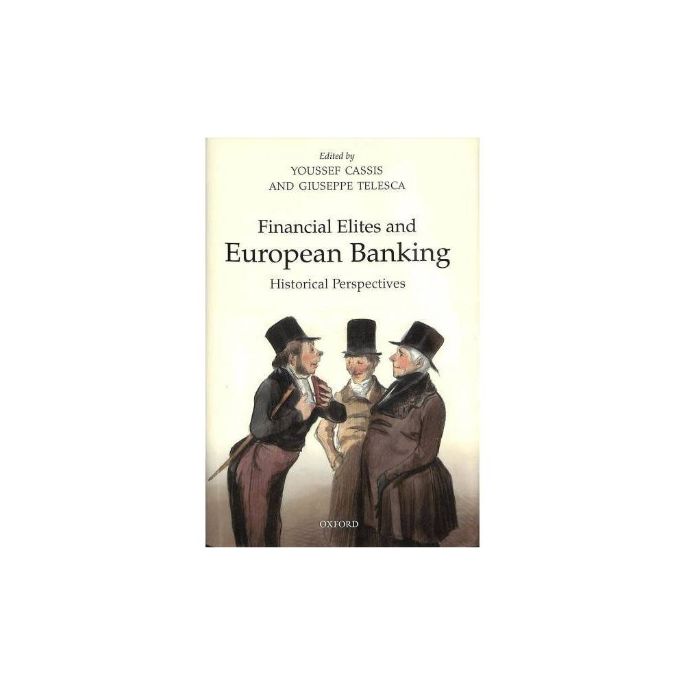 Financial Elites in European Banking : Historical Perspectives - (Hardcover)