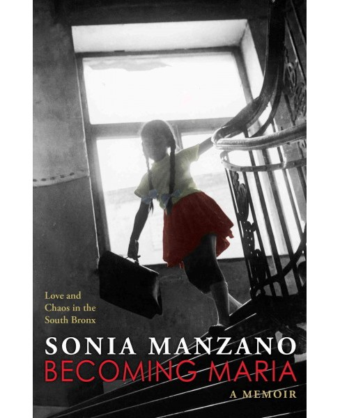 Becoming Maria : Love and Chaos in the South Bronx -  Reprint by Sonia Manzano (Paperback) - image 1 of 1