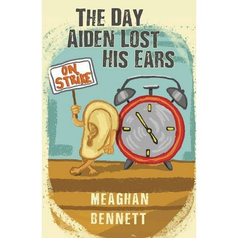 The Day Aiden Lost His Ears - by  Meaghan Bennett (Paperback) - image 1 of 1