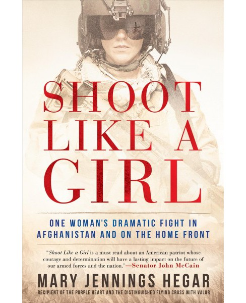 Shoot Like a Girl : One Woman's Dramatic Fight in Afghanistan and on the Home Front - Reprint - image 1 of 1