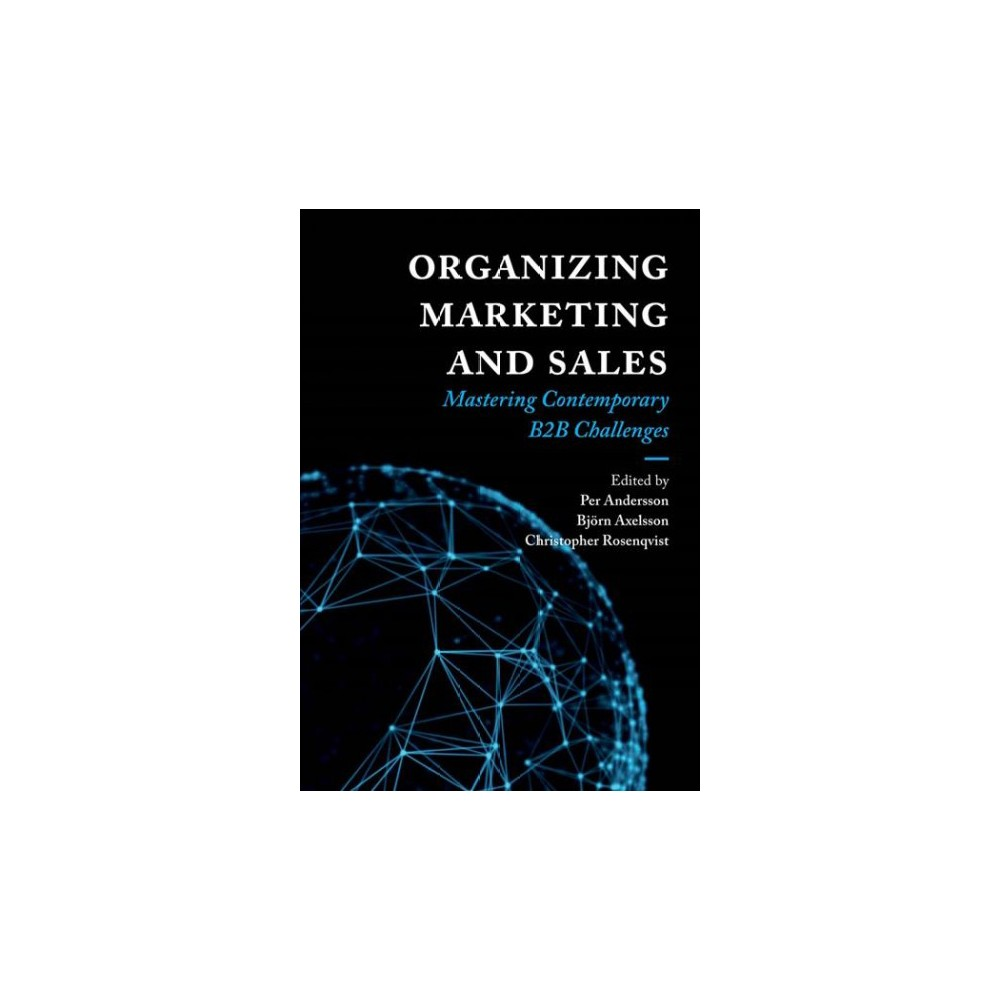 Organizing Marketing and Sales : Mastering Contemporary B2b Challenges - (Hardcover)
