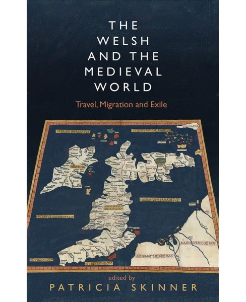 Welsh and the Medieval World : Travel, Migration and Exile -  1 (Paperback) - image 1 of 1
