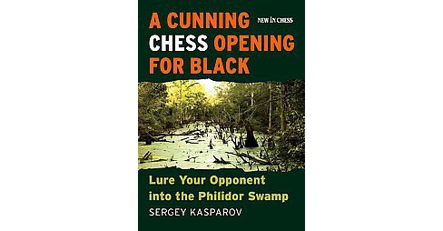 Cunning Chess Opening for Black : Lure Your Opponent into the Philidor Swamp (Paperback) (Sergey - image 1 of 1