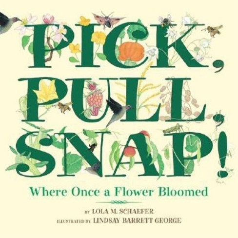 Pick, Pull, Snap! - by  Lola M Schaefer (Hardcover) - image 1 of 1