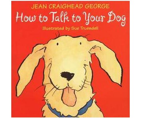 How to Talk to Your Dog (Hardcover) (Jean Craighead George) - image 1 of 1