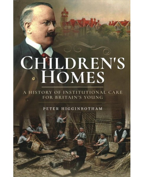 Children's Homes : A History of Institutional Care for Britain's Young (Paperback) (Peter - image 1 of 1