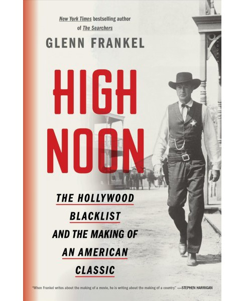 High Noon : The Hollywood Blacklist and the Making of an American Classic (Hardcover) (Glenn Frankel) - image 1 of 1