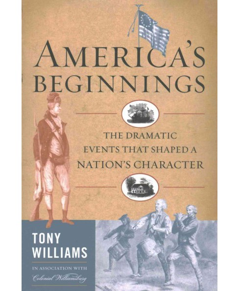 America's Beginnings : The Dramatic Events That Shaped a Nation's Character (Reprint) (Paperback) (Tony - image 1 of 1