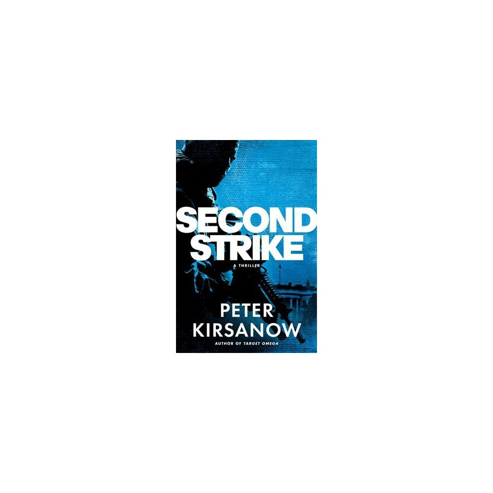 Second Strike - (Mike Garin Thriller) by Peter Kirsanow (Hardcover)