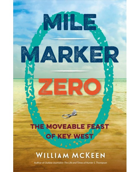 Mile Marker Zero : The Moveable Feast of Key West (Paperback) (William McKeen) - image 1 of 1