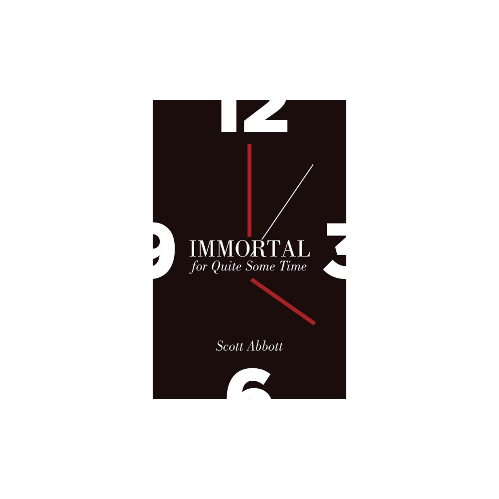 Immortal for Quite Some Time (Paperback) (Scott Abbott)