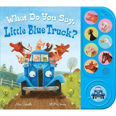 What Do You Say, Little Blue Truck? (Sound Book) - by Alice Schertle (Hardcover)