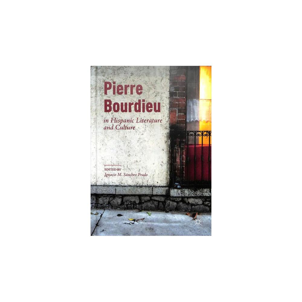 Pierre Bourdieu in Hispanic Literature and Culture - (Hardcover)