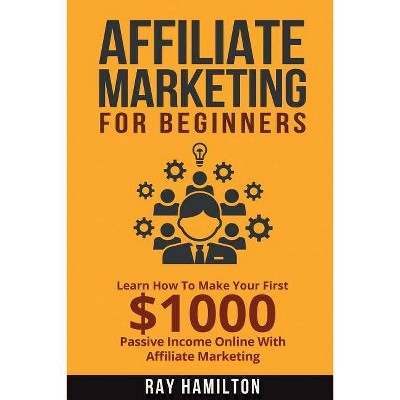 Affiliate Marketing - by  Ray Hamilton (Paperback)