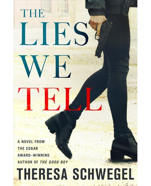 Lies We Tell -  by Theresa Schwegel (Hardcover) - image 1 of 1