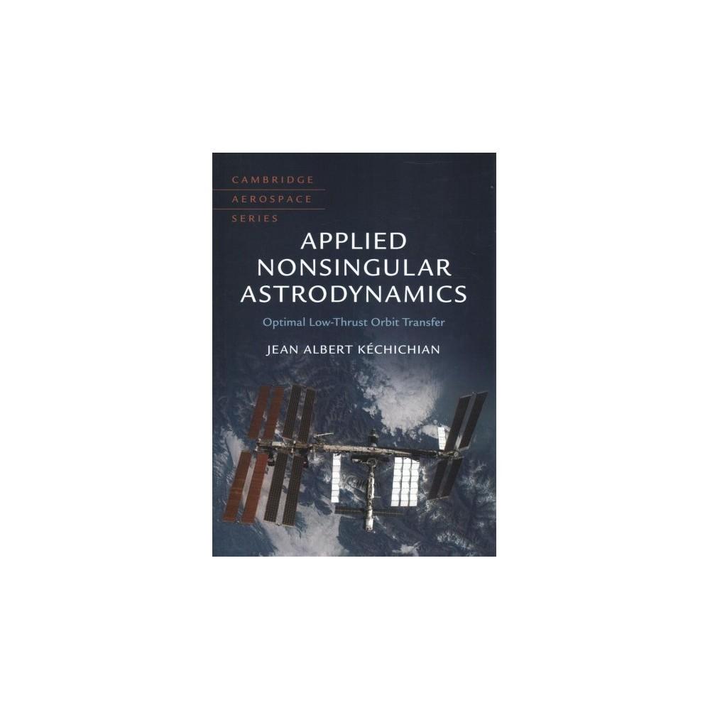 Applied Nonsingular Astrodynamics : Optimal Low-thrust Orbit Transfer - (Hardcover)