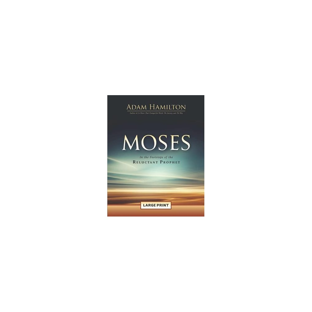 Moses : In the Footsteps of the Reluctant Prophet (Large Print) (Paperback) (Adam Hamilton)