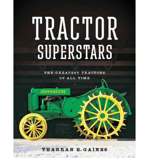 Tractor Superstars : The Greatest Tractors of All Time (Paperback) (Tharran E. Gaines) - image 1 of 1