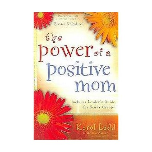 The Power of a Positive Mom (Revised / Updated) (Paperback) by Karol Ladd - image 1 of 1