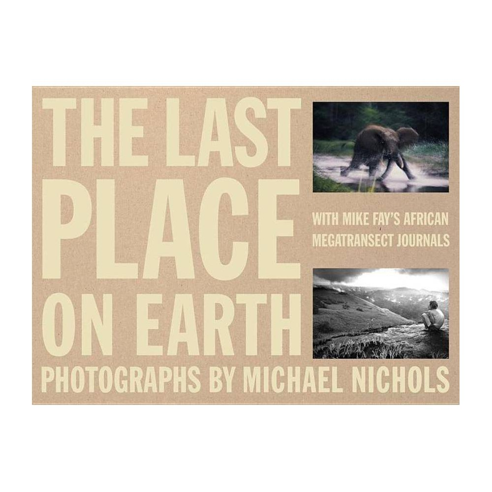 The Last Place on Earth - by Mike Fay (Hardcover)