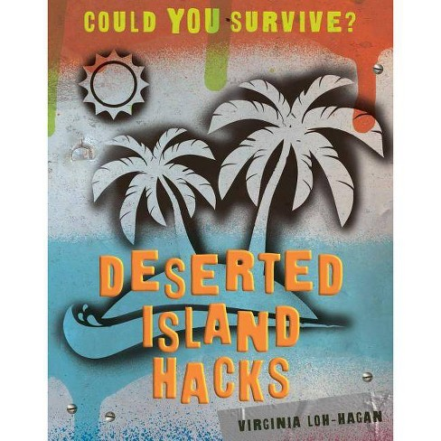Deserted Island Hacks - (Could You Survive?) by  Virginia Loh-Hagan (Paperback) - image 1 of 1