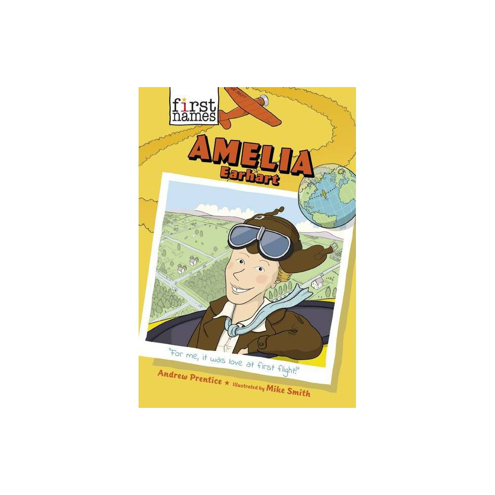 Amelia Earhart First Names By Andrew Prentice Hardcover