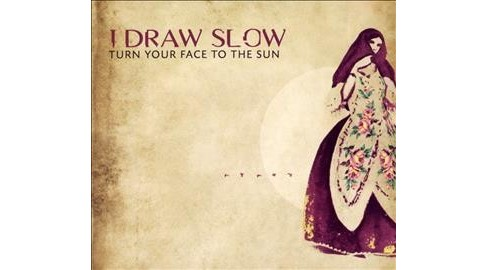 I Draw Slow - Turn Your Face To The Sun (CD) - image 1 of 1