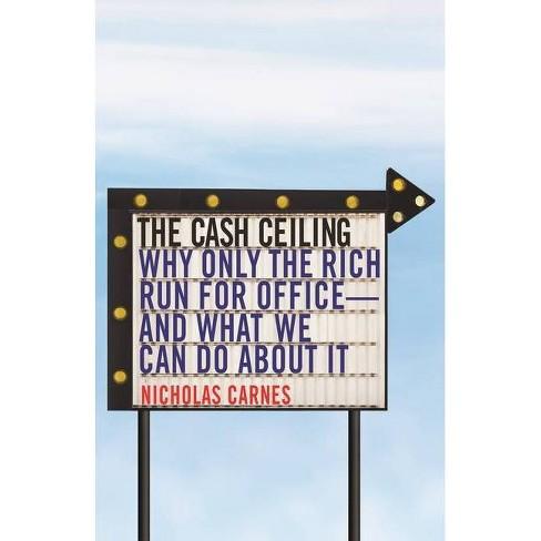 The Cash Ceiling - (Princeton Studies in Political Behavior) by  Nicholas Carnes (Paperback) - image 1 of 1