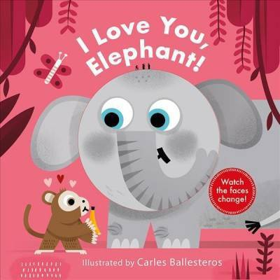 I Love You, Elephant! - (Changing Faces) by  Carles Ballesteros (Board Book)