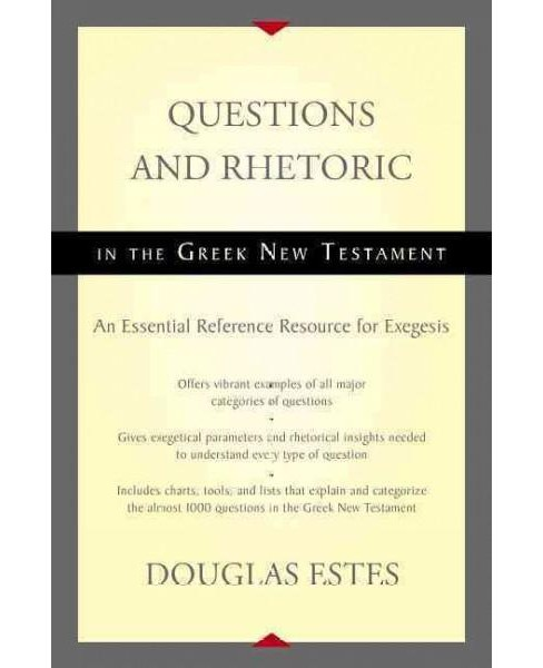 Questions and Rhetoric in the Greek New Testament : An Essential Reference Resource for Exegesis - image 1 of 1