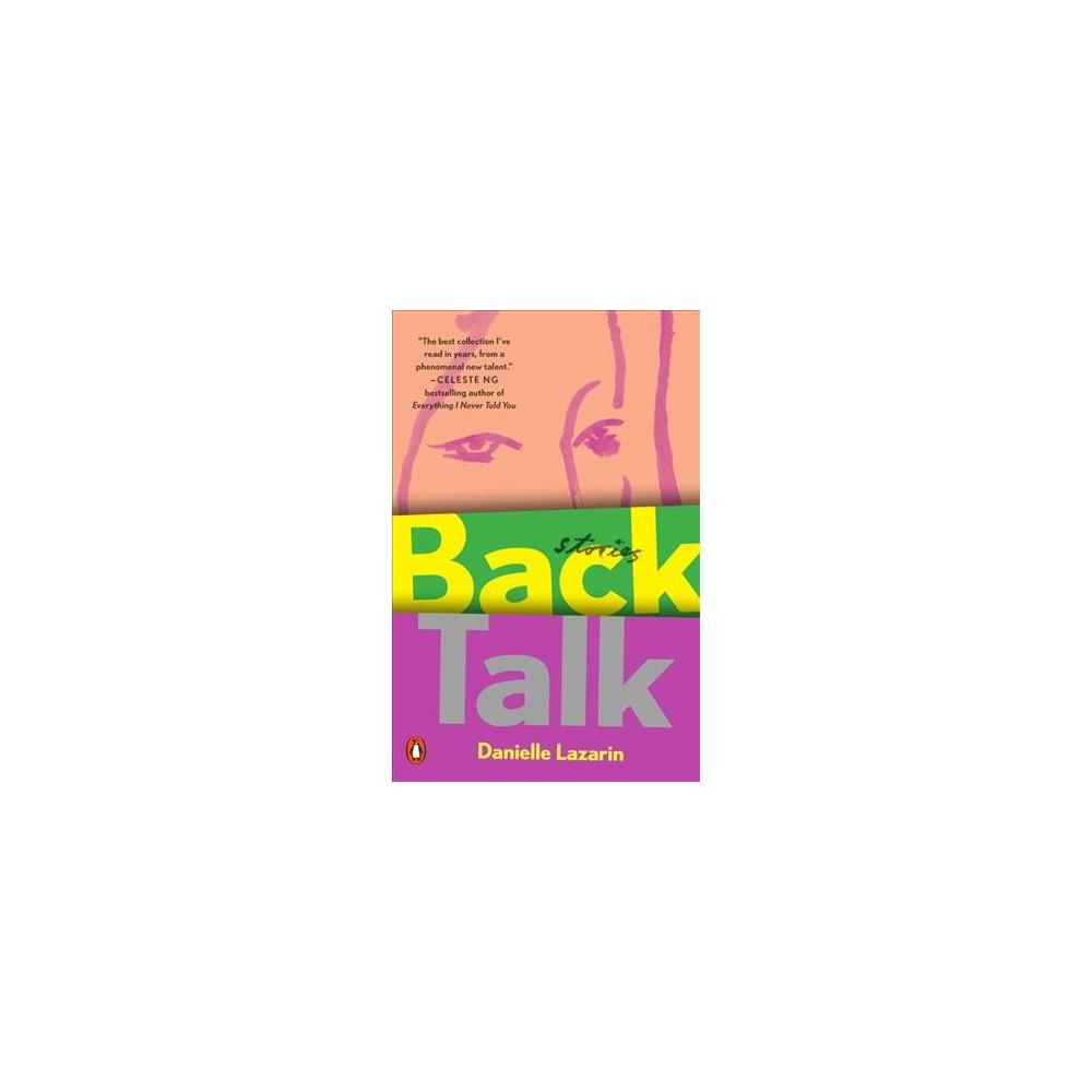 Back Talk : Stories - by Danielle Lazarin (Paperback)