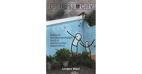 Distress in the City : Racism, fundamentalism and a democratic education (Paperback) (Linden West) - image 1 of 1
