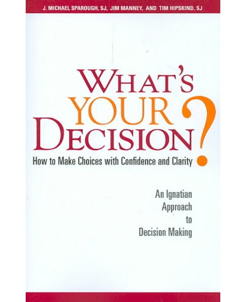 What's Your Decision? : How to Make Choices With Confidence and Clarity: An Ignatian Approach to - image 1 of 1