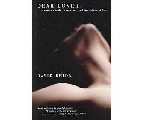 Dear Lover : A Woman's Guide To Men, Sex, And Love's Deepest Bliss (Paperback) (David Deida) - image 1 of 1