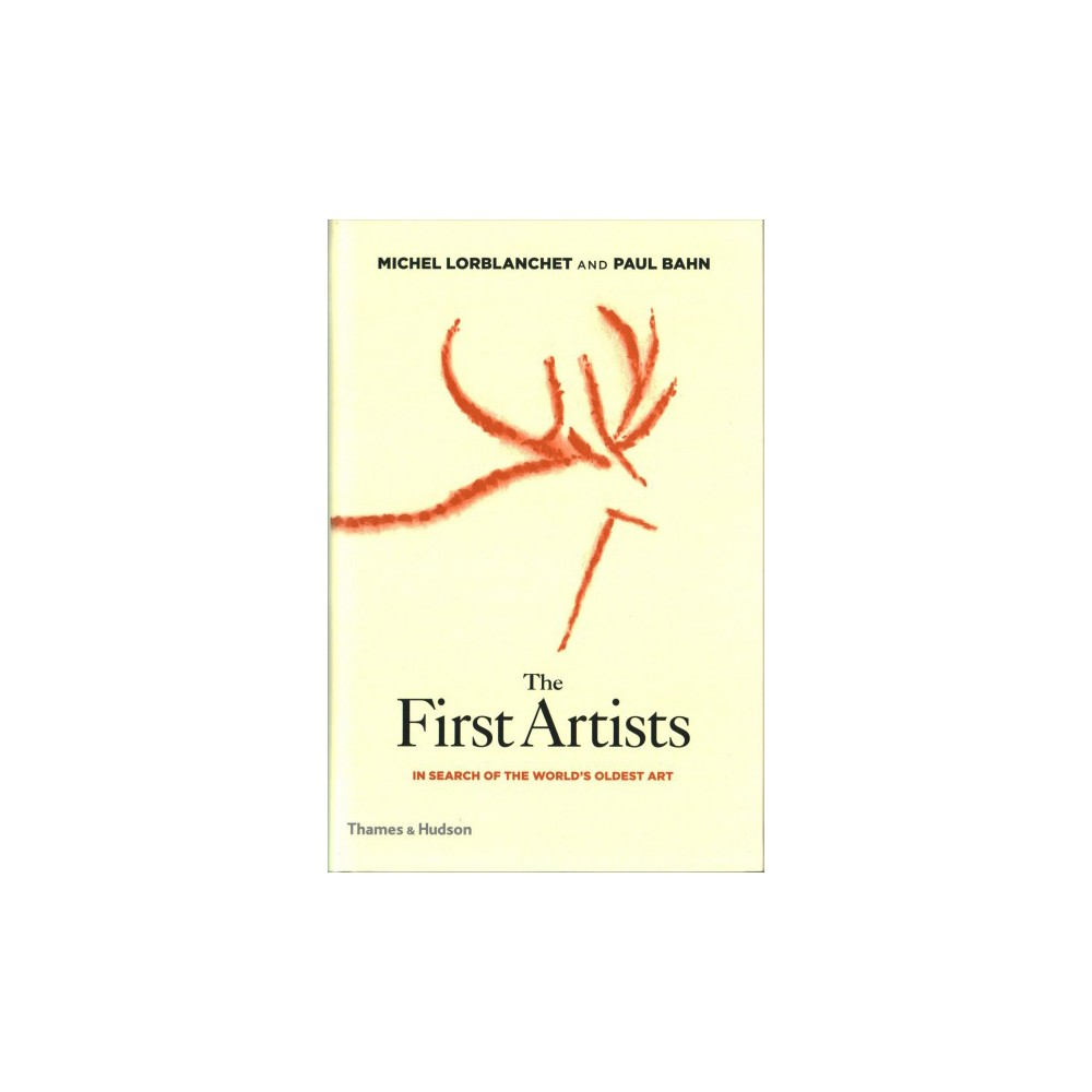First Artists : In Search of the World's Oldest Art (Hardcover) (Michel Lorblanchet & Paul Bahn)