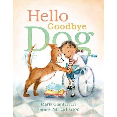 Hello Goodbye Dog - by Maria Gianferrari (Hardcover)