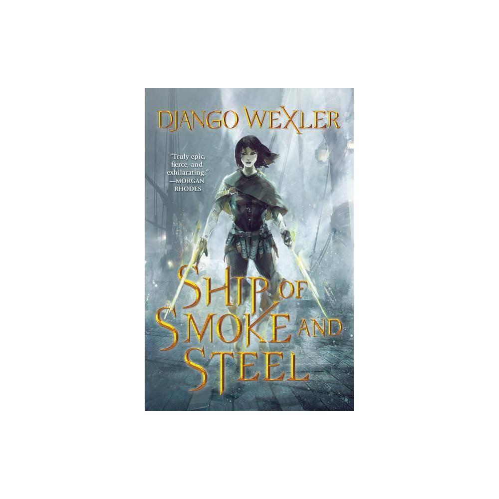 Ship Of Smoke And Steel Wells Of Sorcery Trilogy 1 By Django Wexler Hardcover