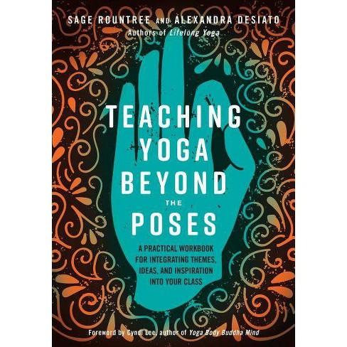 Teaching Yoga Beyond the Poses - by  Sage Rountree & Alexandra Desiato (Paperback) - image 1 of 1